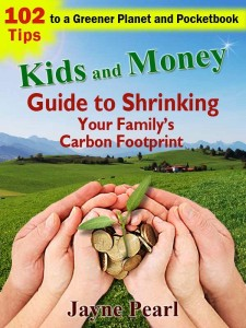 Kids and Money Guide to Shrinking Your Family's Carbon Footprint by Jayne Pearl